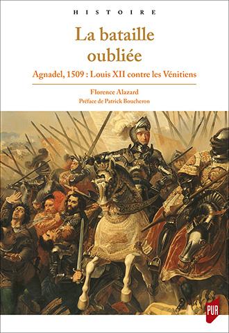 La Bataille oubliée Agnadel, 1509 Louis XII contre les Vénitiens